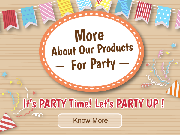 More About Our Products - It's PARTY Time! Let's PARTY UP!